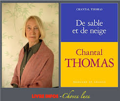 Avec la nouvelle académicienne Chantal Thomas (élue hier), De sable et de  neige avance par associations d'idées et de petites choses qui déploient  une grande érudition - Livre infos-Choses lues