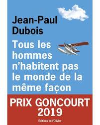 Tous les hommes n'habitent pas le monde de la même façon Prix Goncourt 2019  - broché - Jean-Paul Dubois - Achat Livre ou ebook | fnac